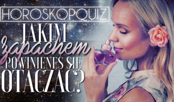 Horoskopquiz: Jakim zapachem powinieneś się otaczać?