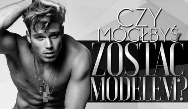 Czy mógłbyś zostać modelem? Dla chłopaków!