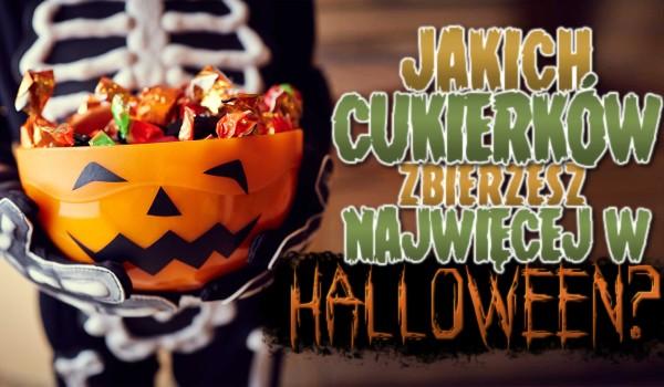 Jakich cukierków zbierzesz najwięcej w Halloween?