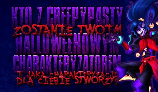 Kto z Creepypasty zostanie Twoim halloweenowym charakteryzatorem i jaką charakteryzację stworzy dla Ciebie?