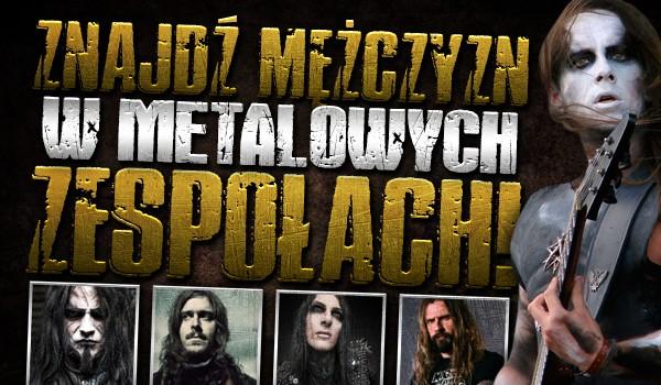 Znajdź mężczyzn w metalowych zespołach!