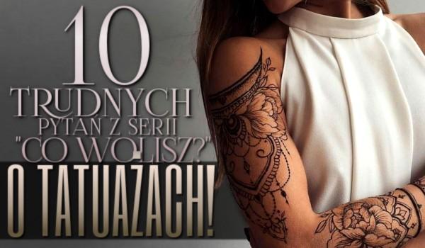 """10 trudnych pytań z serii """"Co wolisz?"""" o tatuażach!"""