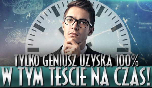 Tylko geniusz uzyska 100% w tym teście na czas!