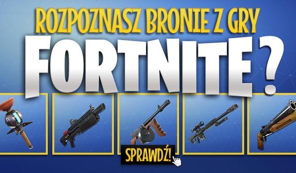 """Rozpoznasz bronie z gry """"Fortnite""""?"""