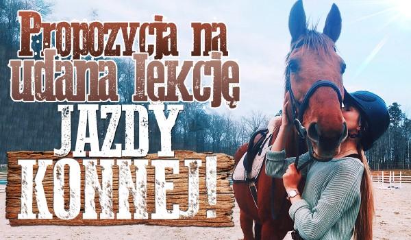 Propozycja na udaną lekcję jazdy konnej!