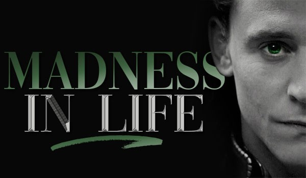 Madness in life – Prolog