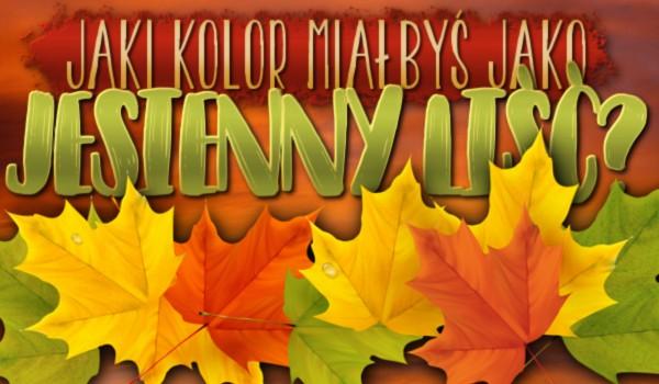 Jaki kolor miałbyś, jako jesienny liść?