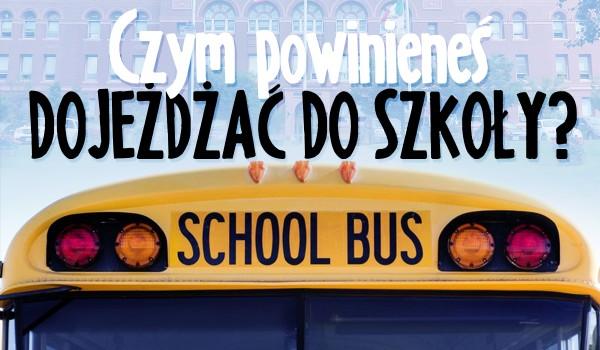 Opowiedz o sobie i dowiedz się, czym powinieneś dojeżdżać do szkoły!