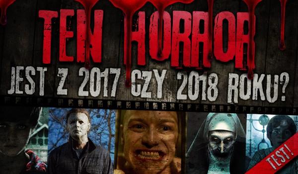 Ten horror jest z 2017 czy 2018 roku?