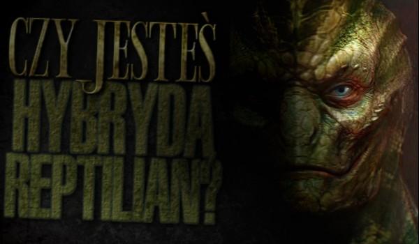 Czy jesteś hybrydą reptilian?