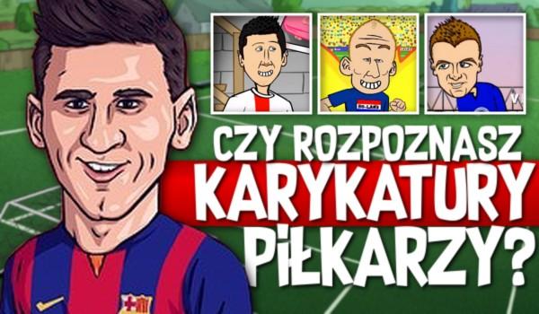 Czy rozpoznasz karykatury piłkarzy?