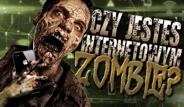 Czy jesteś internetowym zombie?