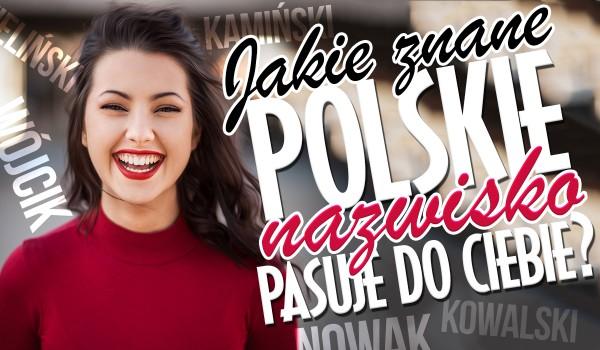 Jakie znane polskie nazwisko pasuje do Ciebie?