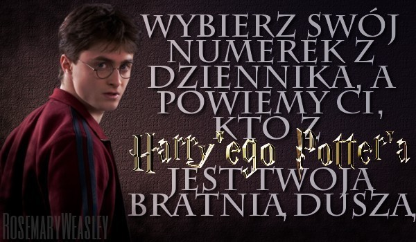 """Wybierz swój numerek z dziennika, a powiemy Ci kto z """"Harry'ego Pottera"""" jest Twoją bratnią duszą."""