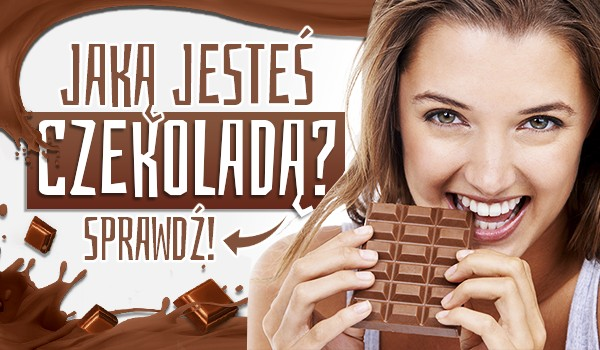 Jaką jesteś czekoladą?