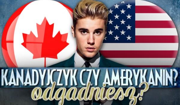 Kanadyjczyk czy Amerykanin? – Odgadniesz?