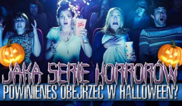 Jaką serię horrorów powinieneś obejrzeć w Halloween?
