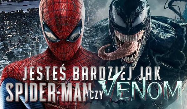 Jesteś jak Venom czy Spider-Man?