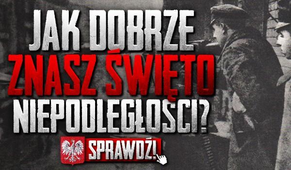 Jak dobrze znasz Narodowe Święto Niepodległości Polski?
