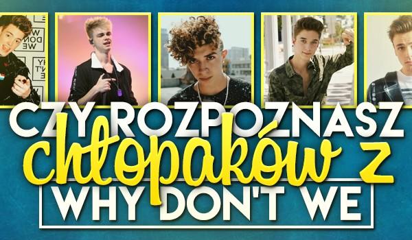 Czy rozpoznasz chłopaków z Why Don't We?