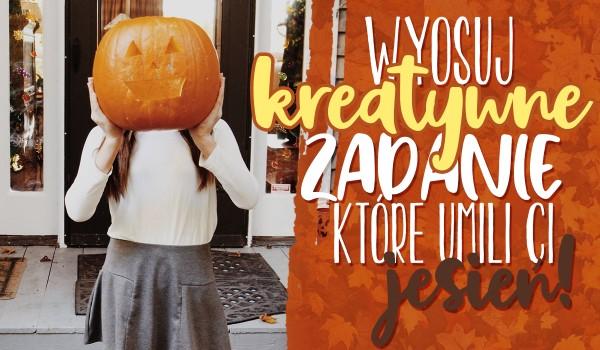 Wylosuj kreatywne zadanie, które umili Ci tą jesień!