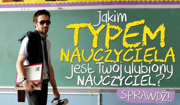 Jakim typem nauczyciela jest Twój ulubiony nauczyciel?