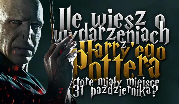 Ile wiesz o  wydarzeniach z Harry'ego Pottera, które miały miejsce 31 października?