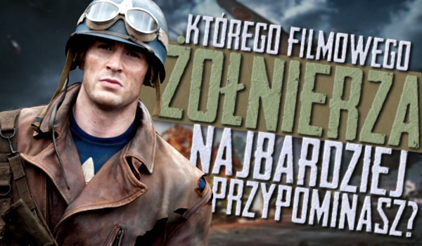 Którego filmowego żołnierza najbardziej przypominasz?