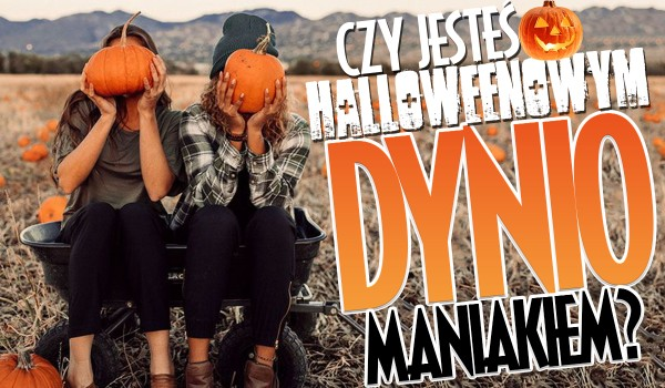 Czy jesteś Halloweenowym dyniomaniakiem?
