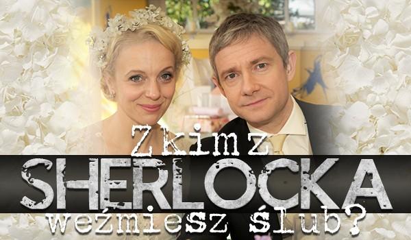 Z kim z Sherlocka weźmiesz ślub?