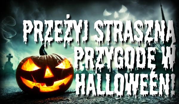 Przeżyj straszną przygodę w Halloween!