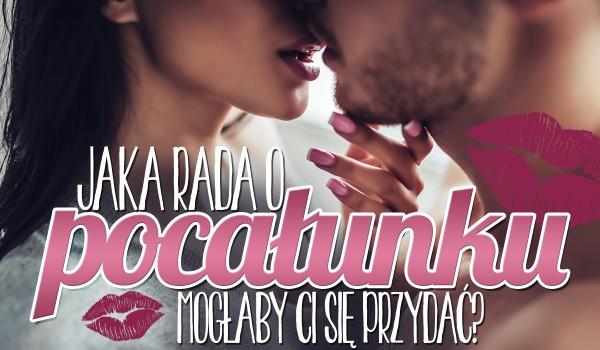Która rada o pocałunku może Ci się przydać?
