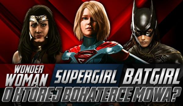 Wonder Woman, Supergirl, czy Batgirl? – O której bohaterce mowa?