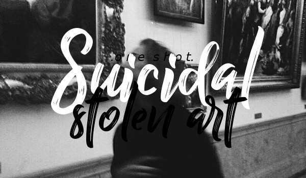 SUICIDAL STOLEN ART