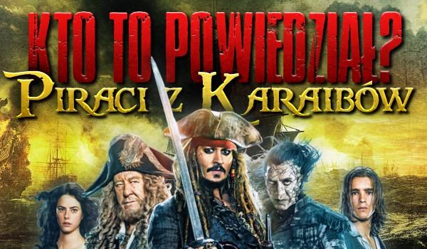 """Kto to powiedział? – """"Piraci z Karaibów"""""""