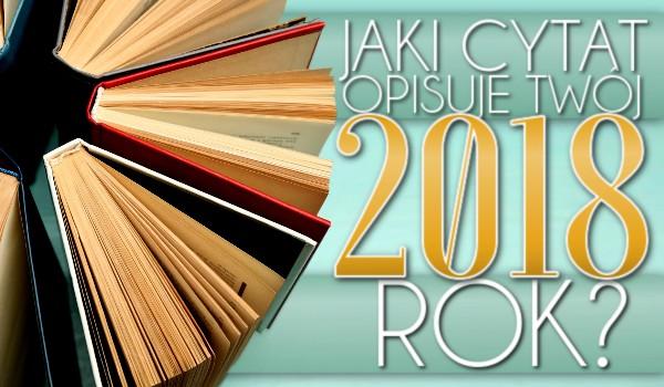 Jaki cytat opisuje Twój 2018 rok?