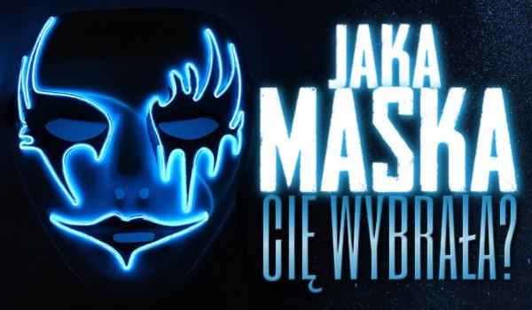 Jaka maska Ciebie wybrała?