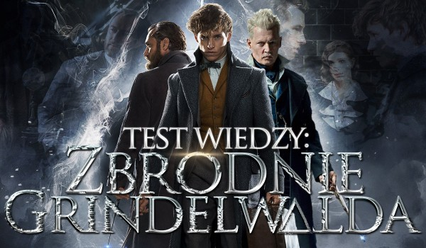 Fantastyczne Zwierzęta: Zbrodnie Grindelwalda – TEST WIEDZY