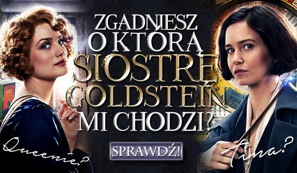 Czy wiesz, o którą siostrę Goldstein mi chodzi? Tina czy Queenie?