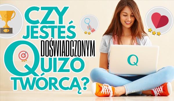 Czy jesteś doświadczonym quizotwórcą?