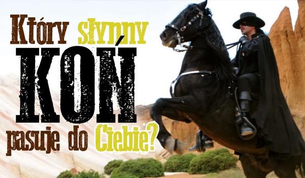Który słynny koń do Ciebie pasuje?