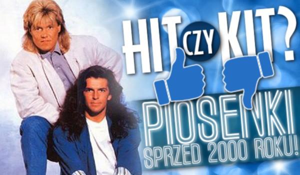 Hit czy kit? – Piosenki sprzed 2000 roku!