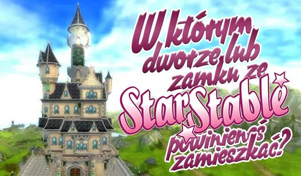 W którym dworze lub zamku w świecie Star Stable powinnaś zamieszkać?
