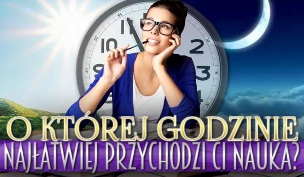 O której godzinie najłatwiej przychodzi Ci nauka?