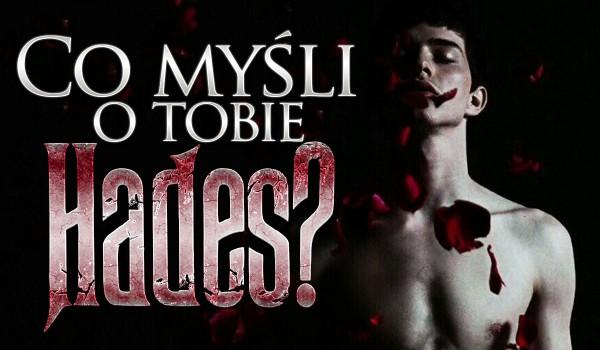 Co myśli o Tobie Hades?