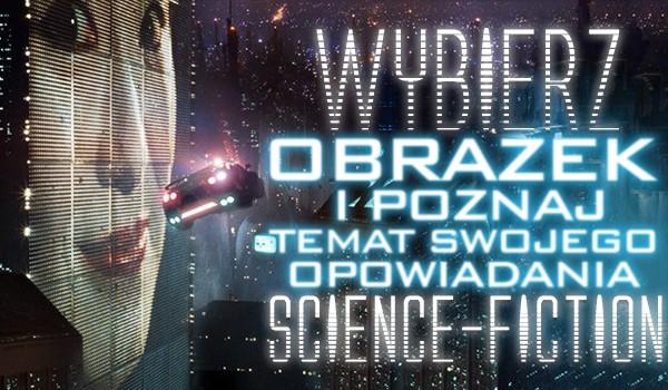 Wybierz obrazek i poznaj temat dla swojego opowiadania science-fiction!