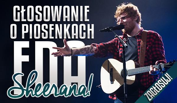 Głosowanie o piosenkach Eda Sheerana!