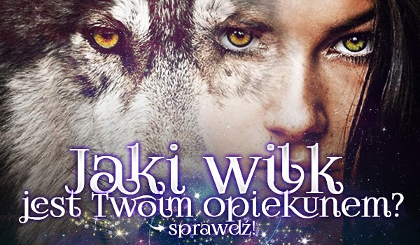 Jaki wilk jest Twoim opiekunem?