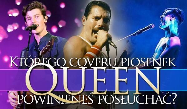 Którego coveru piosenek Queen powinieneś posłuchać?