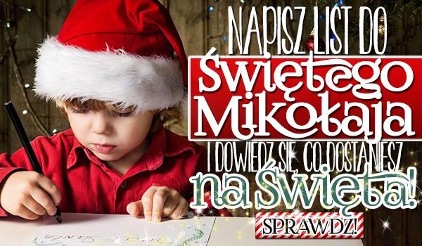 Napisz list do Świętego Mikołaja i dowiedz się, co w tym roku dostaniesz na święta!